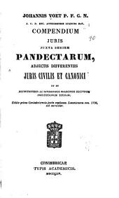 Johannis Voet ... compendium juris juxta seriem pandectarum, adjectis differentiis juris civilis et canonici ut et definitionibus ac divisionibus praecipuis secundum institutionum titulos