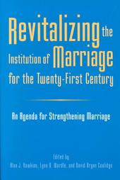Revitalizing the Institution of Marriage for the Twenty-first Century: An Agenda for Strengthening Marriage
