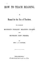 How to Teach Reading: A Manual for the Use of Teachers : to Accompany Monroe's Primary Reading Charts and Monroe's New Primer