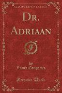 Dr  Adriaan  Classic Reprint  PDF