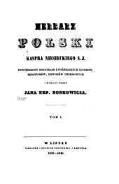 Herbarz polski Kaspra Niesieckiego S.J.: powiększony dodatkami z poźniejszych autorów, rękopismów, dowodów urzędowych, Tom 1