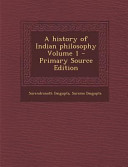 A History of Indian Philosophy Volume 1   Primary Source Edition PDF