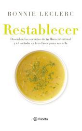 Restablecer: Descubre los secretos de tu flora intestinal y el método en tres fases para sanarla