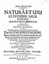 De natura et usu clysterum saluberrimo: Disputatio medica