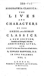 Biographia Classica: The Lives and Characters of the Greek and Roman Classics, Volume 1