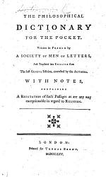 The Philosophical Dictionary for the Pocket. [By F. M. A. de Voltaire] ... Translated ... from the Last Geneva Edition ... with Notes, Containing a Refutation of Such Passages as are Any Way Exceptionable in Regard to Religion