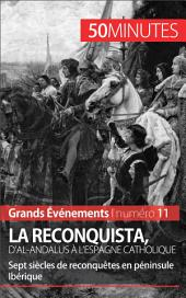 La Reconquista, d'al-Andalus à l'Espagne catholique: Sept siècles de reconquêtes en péninsule Ibérique
