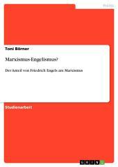 Marxismus-Engelismus?: Der Anteil von Friedrich Engels am Marxismus