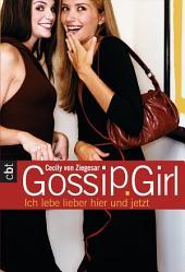 Gossip Girl 6: Ich lebe lieber hier und jetzt