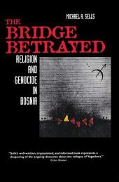 The Bridge Betrayed: Religion and Genocide in Bosnia