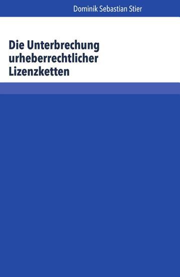 Die Unterbrechung Urheberrechtlicher Lizenzketten PDF