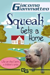Life on the Farm for Kids, Volume IV: Squeak Gets a Home
