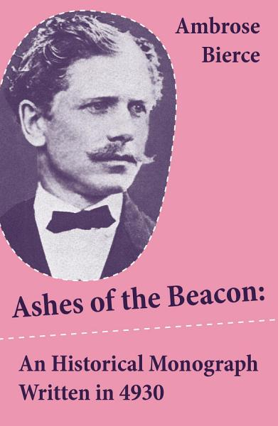 Ashes of the Beacon  An Historical Monograph Written in 4930  Unabridged