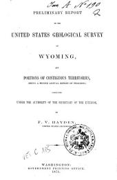 Preliminary Report of the United States Geological Survey of Wyoming and Portions of Contiguous Territories: (being a Second Annual Report of Progress)