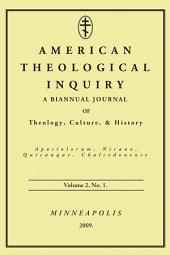 American Theological Inquiry, Volume Two, Issue One: A Biannual Journal of Theology, Culture, and History