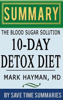 The Blood Sugar Solution 10 Day Detox Diet  Activate Your Body s Natural Ability to Burn Fat and Lose Weight Fast by Mark Hyman    Summary  Review and Analysis