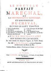 Le nouveau parfait maréchal ou la connoissance générale et universelle du cheval, divisé en sept traités: avec un Dictionnaire des termes de cavalerie