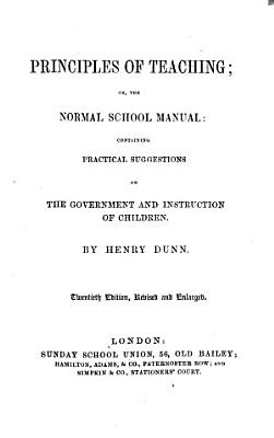 Popular education  or  The normal school manual  Principles of teaching  or  The normal school manual  containing practical suggestions on the government and instruction of children     Seventeenth edition  revised and enlarged PDF