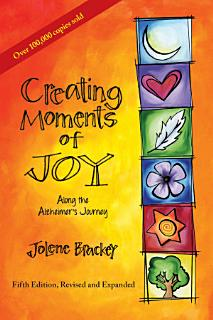 Creating Moments of Joy Along the Alzheimer s Journey Book