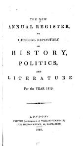 The New Annual Register, Or General Repository of History, Politics, and Literature: To which is Prefixed, a Short Review of the Principal Transactions of the Present Reign, Volume 40