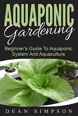 Aquaponic Gardening  Beginner s Guide To Aquaponic System And Aquaculture
