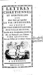 Lettres chrétiennes et spirituelles sur divers sujets qui regardent la vie intérieure ou l'esprit du vrai christianisme: Volume4