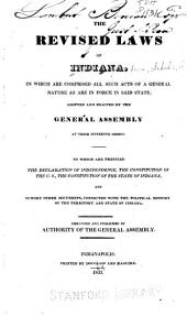 The revised laws of Indiana: in which are comprised all such acts of a general nature as are in force in said state