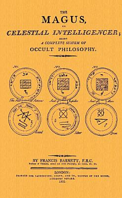 The Magus  or Celestial Intelligencer  being a Complete System of Occult Philosophy