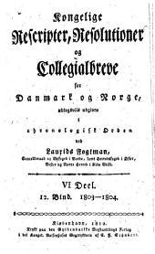 Kongelige rescripter, resolutioner og collegialbreve for Danmark og Norge: Del 6,Bind 12