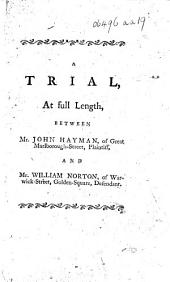 The Trial, at Full Length, as Taken Down by Mr. Blanchard, Short-Hand Writer, Between Mr. John Hayman ... Plaintiff, and Mr. William Norton ... Defendant ... July 10th, 1786