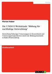 """Die UNESCO Weltdekade """"Bildung für nachhaltige Entwicklung"""": Darstellung bisheriger Umsetzungen in Deutschland und Umsetzungsmöglichkeiten durch die Bildungsstandards in Baden-Württemberg"""