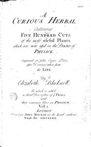A Curious Herbal Containing Five Hundred Cuts of the Most Useful Plants which are Now Used in the Practice of Physick Engraved    by Elizabeth Blackwell    Book