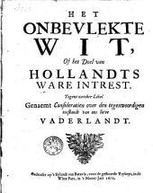 Het onbevlekte wit, of Het doel van Hollandts ware intrest. Tegens zeecker libel genaemt consideratien over den tegenwoordigen toestandt van ons lieve vaderlandt