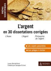 L'argent en 30 dissertations corrigées: Prépas scientifiques
