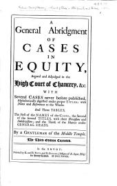 A General Abridgment of Cases in Equity, argued and adjudged in the High Court of Chancery, &c. ... By a Gentleman of the Middle Temple. [Attributed variously to M. Bacon, Sir G. Gilbert, R. Foley and H. Pooley.] The third edition corrected