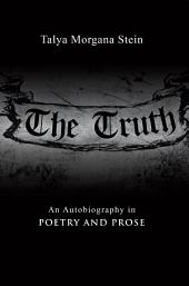 The Truth: An Autobiography in Poetry and Prose