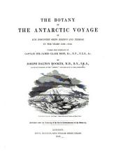 Botany of the Antarctic Voyage of H. M. Discovery Ships, Erebus and Terror: Under the Command of Captain Sir J.C. Ross, 1839-43, Volume 1, Part 1