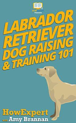 Labrador Retriever Dog Raising   Training 101 PDF