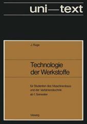 Technologie der Werkstoffe: für Studenten des Maschinenbaus und der Verfahrenstechnik ab 1. Semester, Ausgabe 3