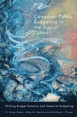 Canadian Public Budgeting in the Age of Crises PDF