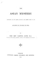 The Asian Mystery Illustrated in the History  Religion  and Present State of the Ansaireeh Or Nusairis of Syria PDF