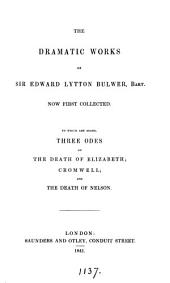 The dramatic works of Sir Edward Lytton Bulwer, bart. To which are added, three odes