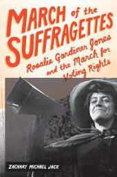 March of the Suffragettes: Rosalie Gardiner Jones and the March for Voting Rights