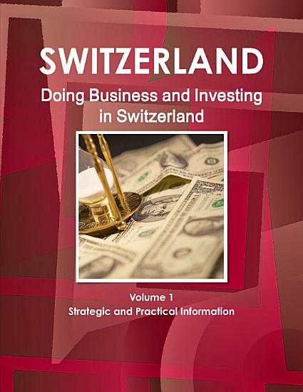 Doing Business and Investing in Switzerland Volume 1 Strategic and Practical Information PDF