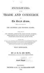 Encyclopaedia of the Trade and Commerce of the United States: More Particularly of the Southern and Western States: Giving a View of the Commerce, Agriculture, Manufactures, Internal Improvements, Slave and Free Labour, Slavery Institutions, Products, Etc., of the South ...
