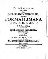 De dubiis hominibus iis, in quibus forma humana et brutina mista fertur