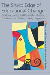 The Sharp Edge of Educational Change: Teaching, Leading and the Realities of Reform