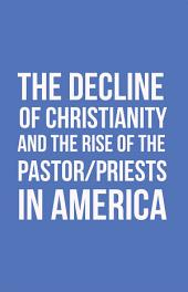The Decline of Christianity and the Rise of the Pastor/Priests in America