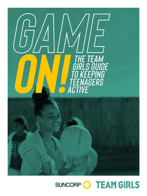 Game On  The Team Girls guide to keeping teenagers active