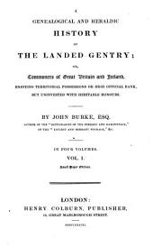 A Genealogical and Heraldic History of the Landed Gentry; Or, Commoners of Great Britain and Ireland Etc: Volume 1